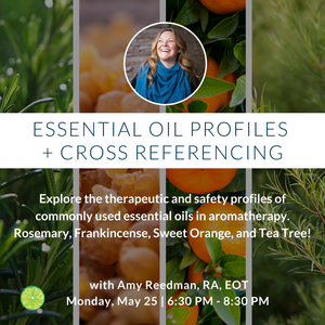 4 Essential Oil Profiles + Cross Referencing with Amy Reedman RA EOT | Monday, May 25