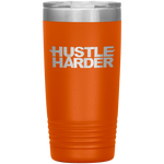 Hustle Harder 20 Ounce Vacuum Tumbler