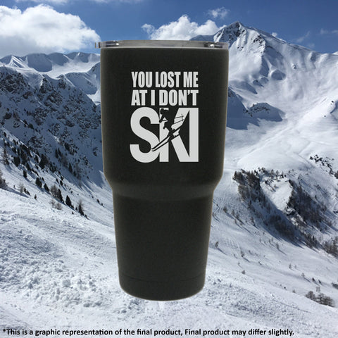 You Lost Me At I Don't Ski - Tumbler - Powderaddicts