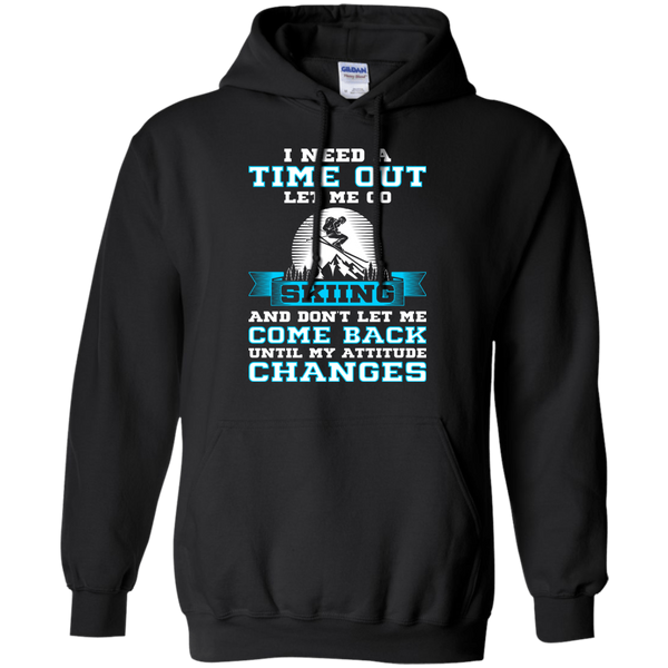 I Need A Time Out Let Me Go Skiing And Don't Let Me Come Back Until My Attitude Changes Hoodies