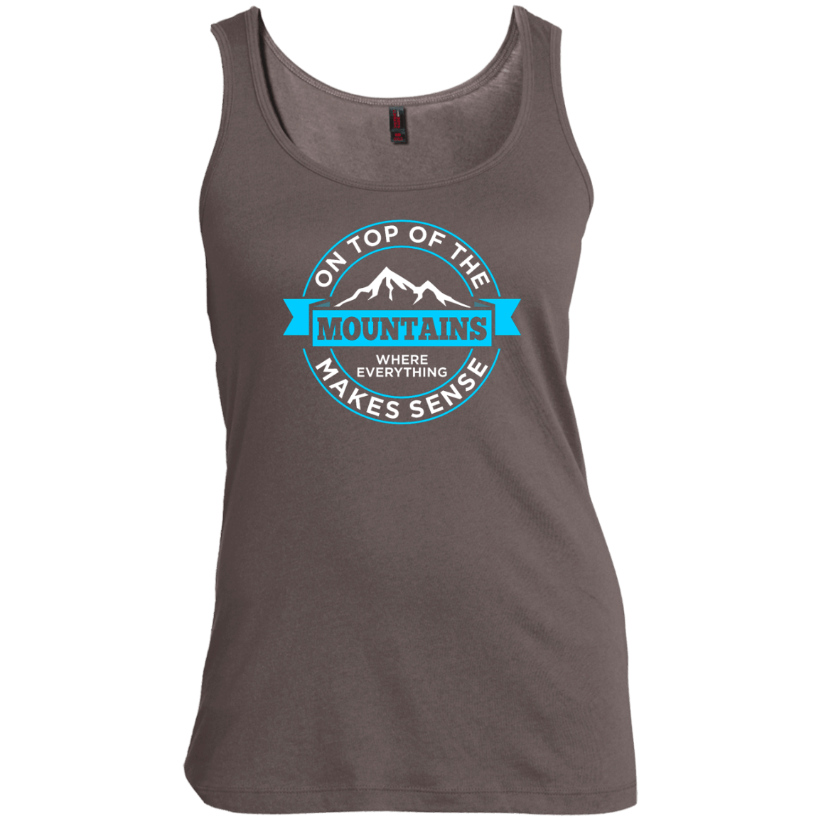On Top Of The Mountains Where Everything Makes Sense Tank Tops - Powderaddicts