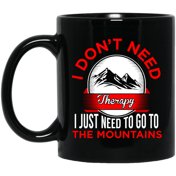 I Don't Need Therapy I Just Need To Go To The Mountains Black Mug
