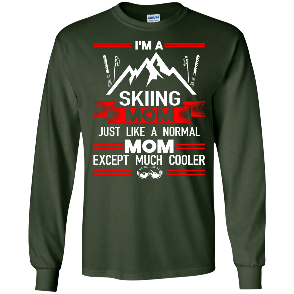 I'm A Skiing Mom Except Much Cooler Green LS