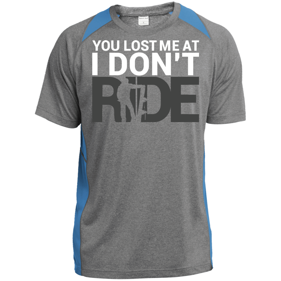 You Lost Me At I Don't Ride Sport-Tek Heather Colorblock Poly T-Shirt - Powderaddicts