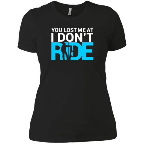 You Lost Me At I Don't Ride Ladies Tees