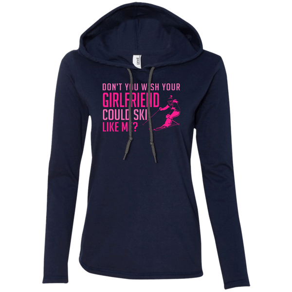 Don't You Wish Your Girlfriend Could Ski Like Me? Hoodies