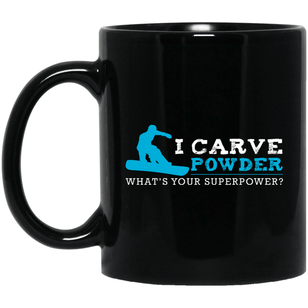 I Carve Powder What's Your Superpower? Snowboarding Black Mug