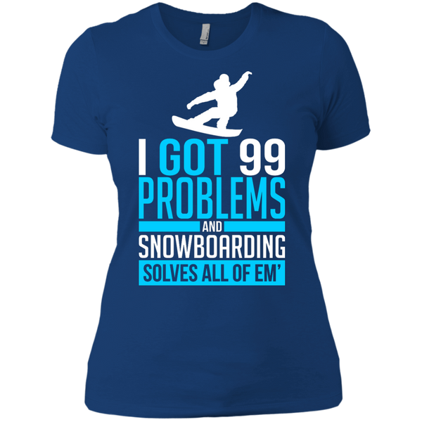 I Got 99 Problems And Snowboarding Solves All Of Em Ladies Tees