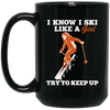 I Know I Ski Like A Girl Try To Keep Up Black Mug - Powderaddicts