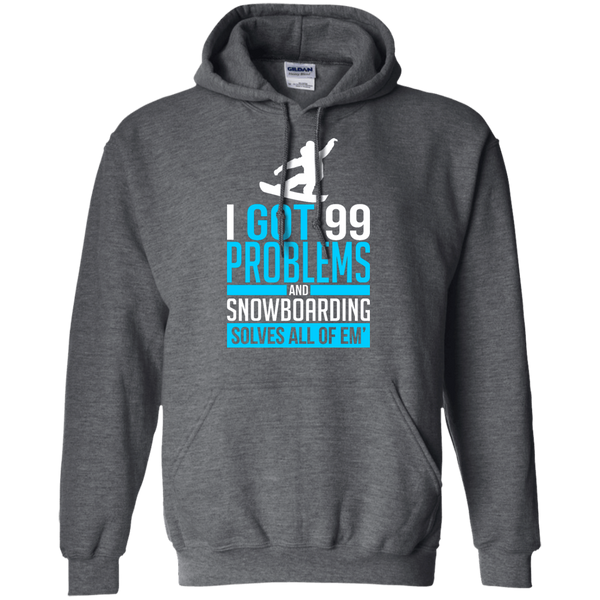 I Got 99 Problems And Snowboarding Solves All Of Em Hoodies