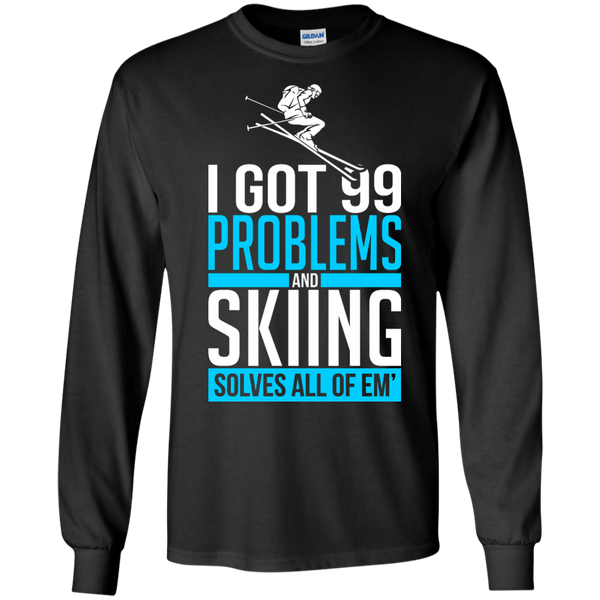 I Got 99 Problems And Skiing Solves Em All Long Sleeves