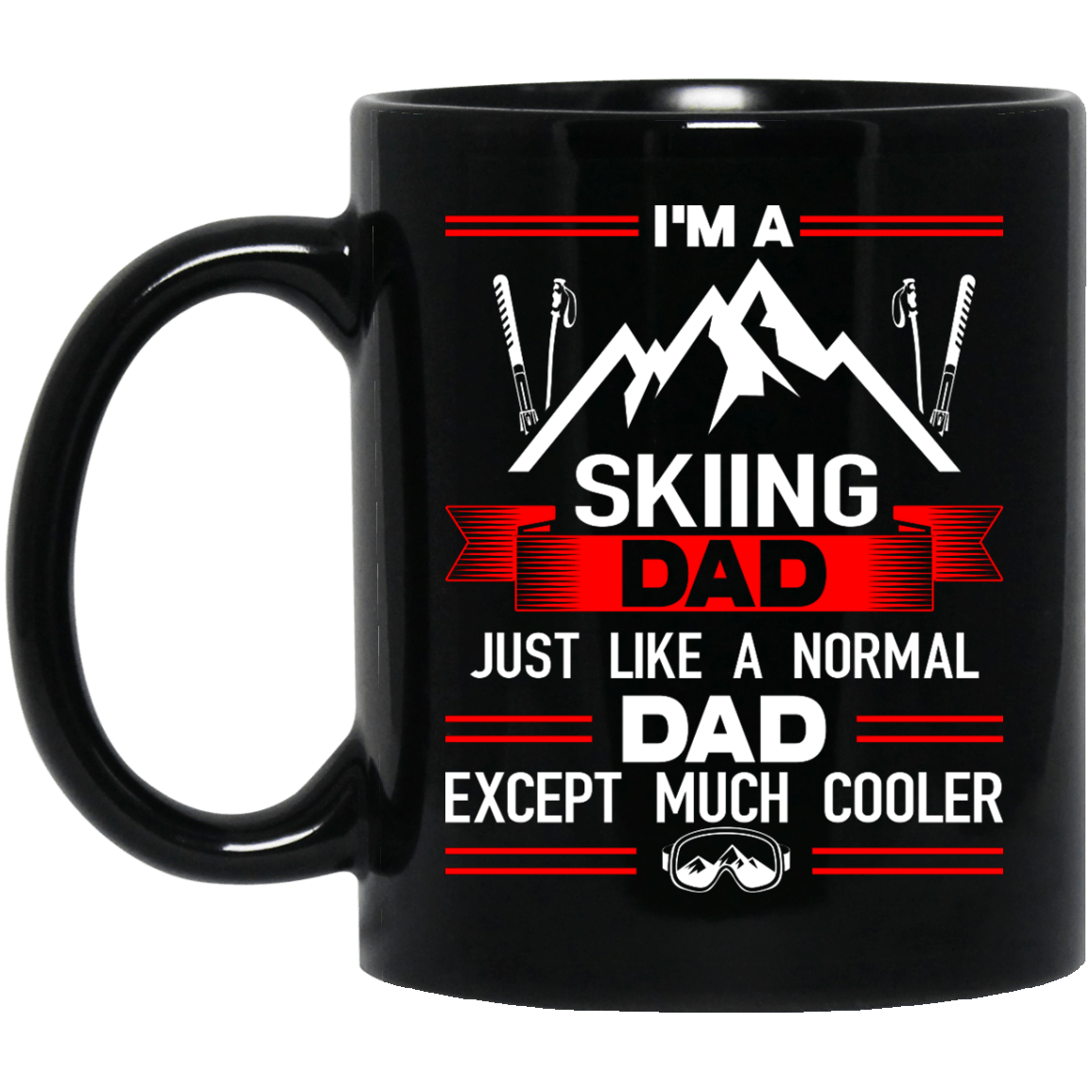 I'm A Skiing Dad Just Like A Normal Dad Except Much Cooler Mug - Powderaddicts