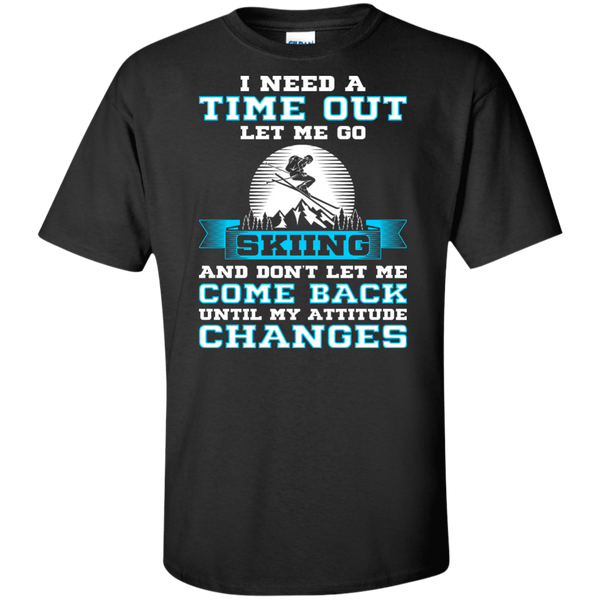 I Need A Time Out Let Me Go Skiing And Don't Let Me Come Back Until My Attitude Changes Tees
