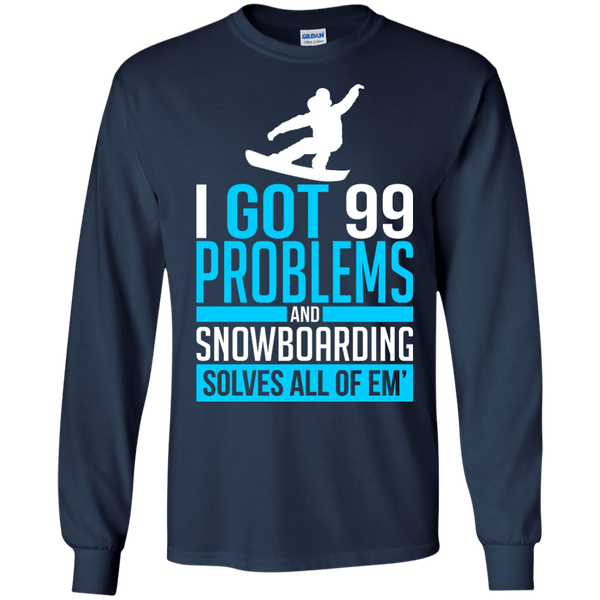 I Got 99 Problems And Snowboarding Solves All Of Em Long Sleeves