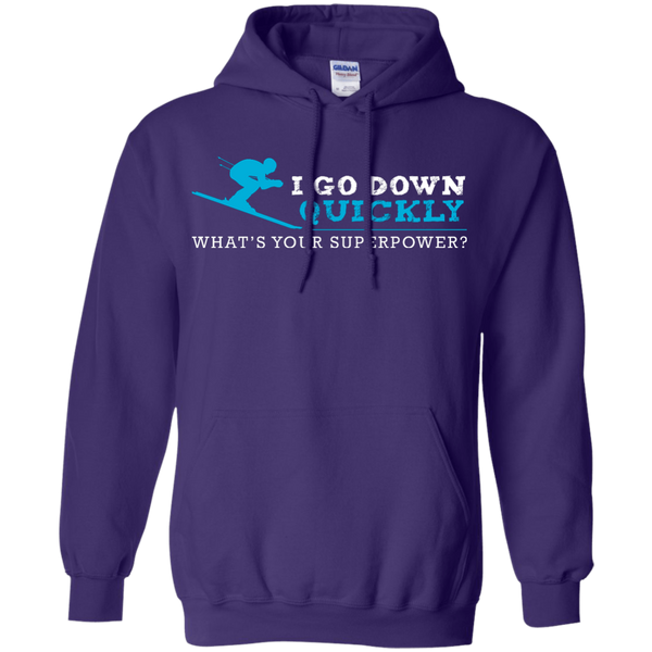 I Go Down Quickly What's Your Superpower -Skiing Hoodies