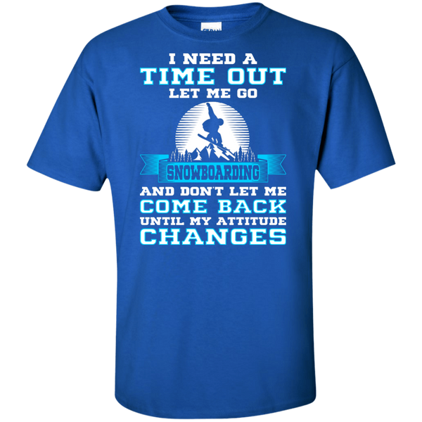 I Need A Time Out Let Me Go Snowboarding And Don't Let Me Come Back Until My Attitude Changes Tees
