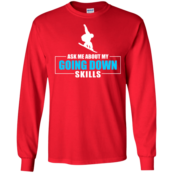 Ask Me About My Going Down Skills - Snowboard Long Sleeves