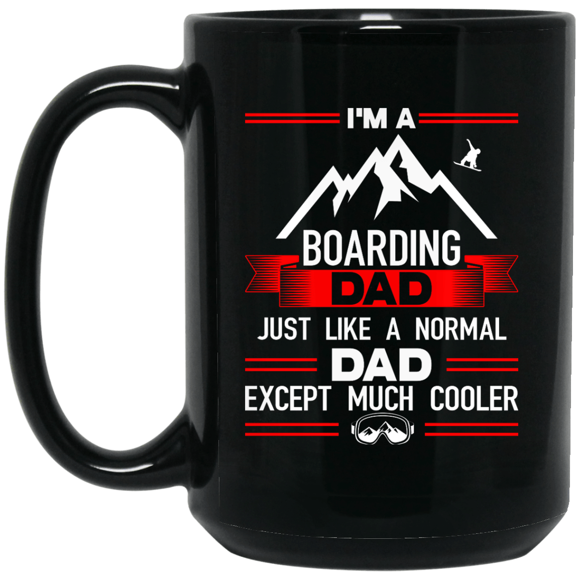 I'm A Boarding Dad Just Like A Normal Dad Except Much Cooler Mug - Powderaddicts