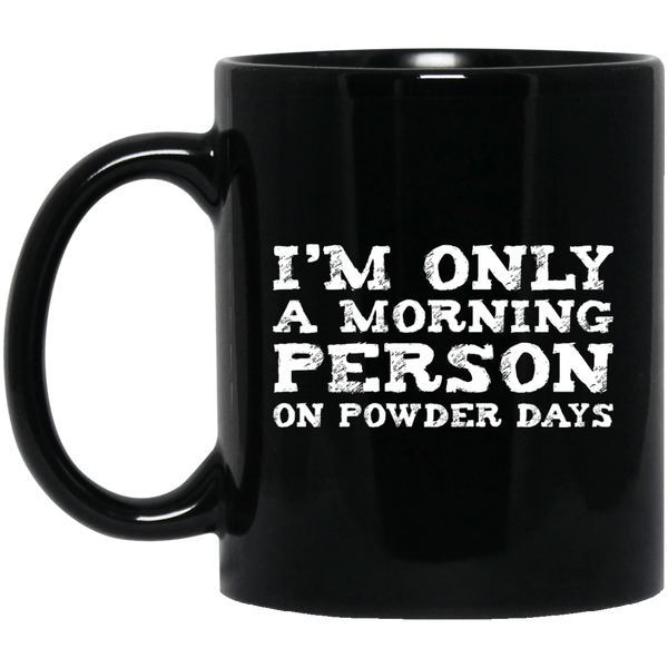 I'm Only A Morning Person On Powder Day Black Mug