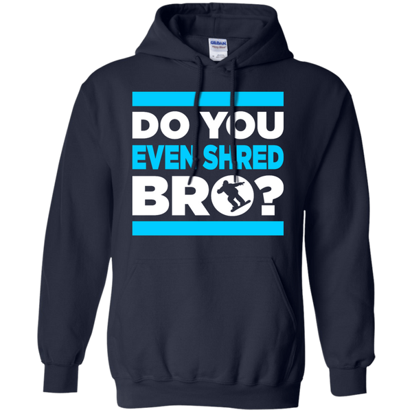 Do You Even Shred Bro? Hoodies