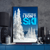 You Lost Me At I Don't Ski Version 1 Poster - Powderaddicts
