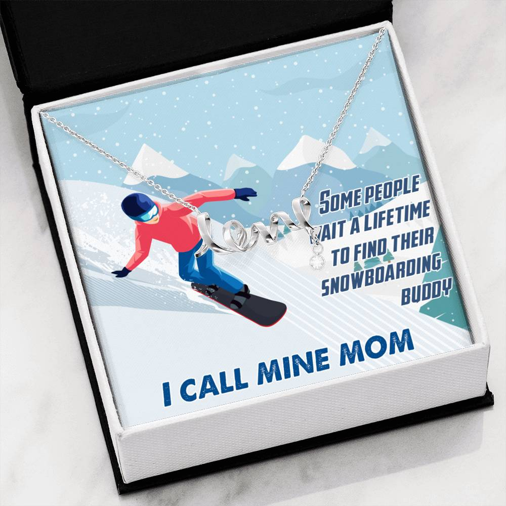 Some People Wait A Lifetime To Find Their Snowboarding Buddy, I Call Mine Mom | Scripted Love Necklace - Powderaddicts