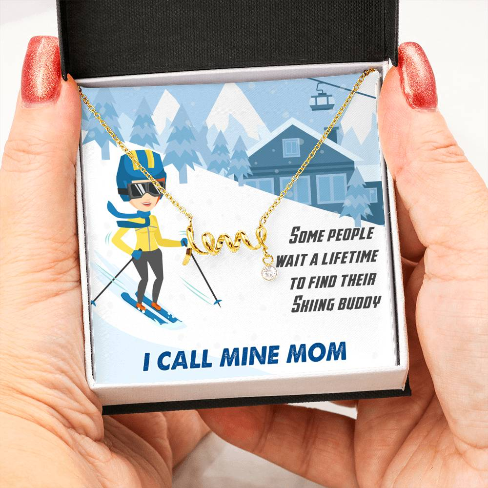 Some People Wait A Lifetime To Find Their Skiing Buddy - I Call Mine Mom |Love Script Necklace - Powderaddicts