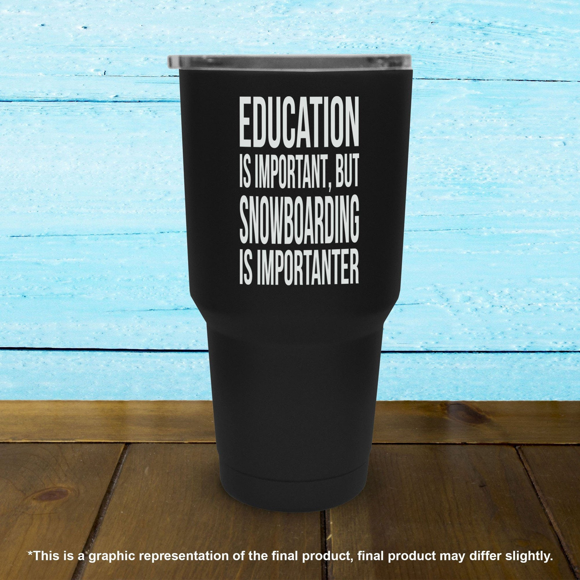 Education Is Important But Snowboarding Is Importanter - Tumbler - Powderaddicts