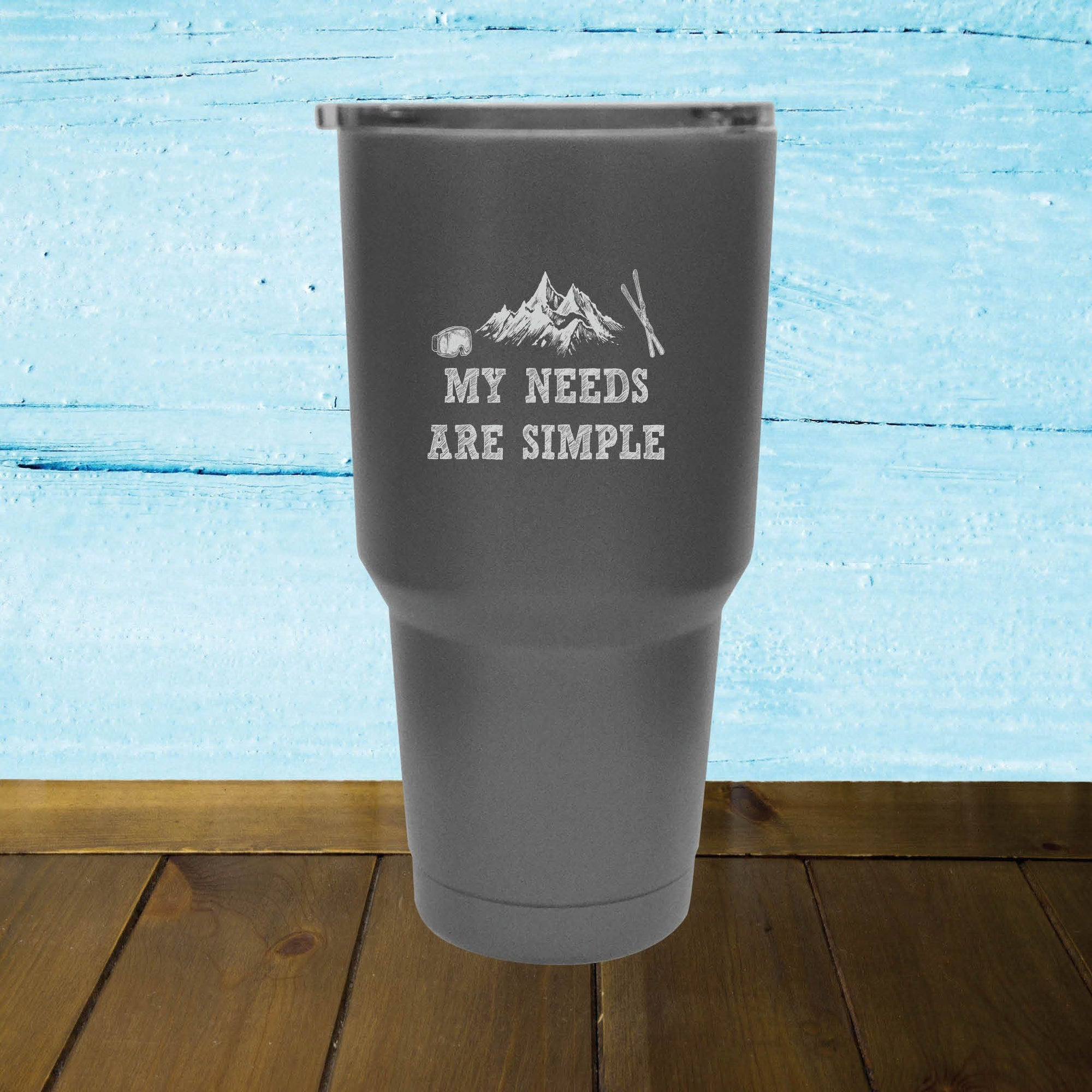 My Needs Are Simple Skiing - Tumbler - Powderaddicts