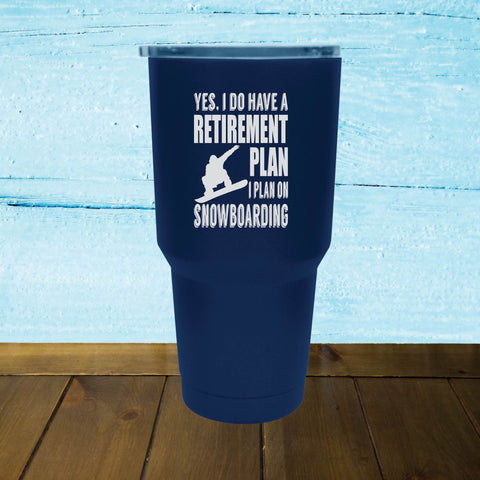 Yes, I Do Have A Retirement Plan, I Plan On Snowboarding- Tumbler - Powderaddicts