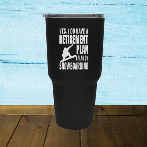 Yes, I Do Have A Retirement Plan, I Plan On Snowboarding - Tumbler - Powderaddicts