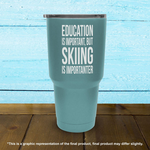Education Is Important But Skiing Is Importanter - Tumbler - Powderaddicts