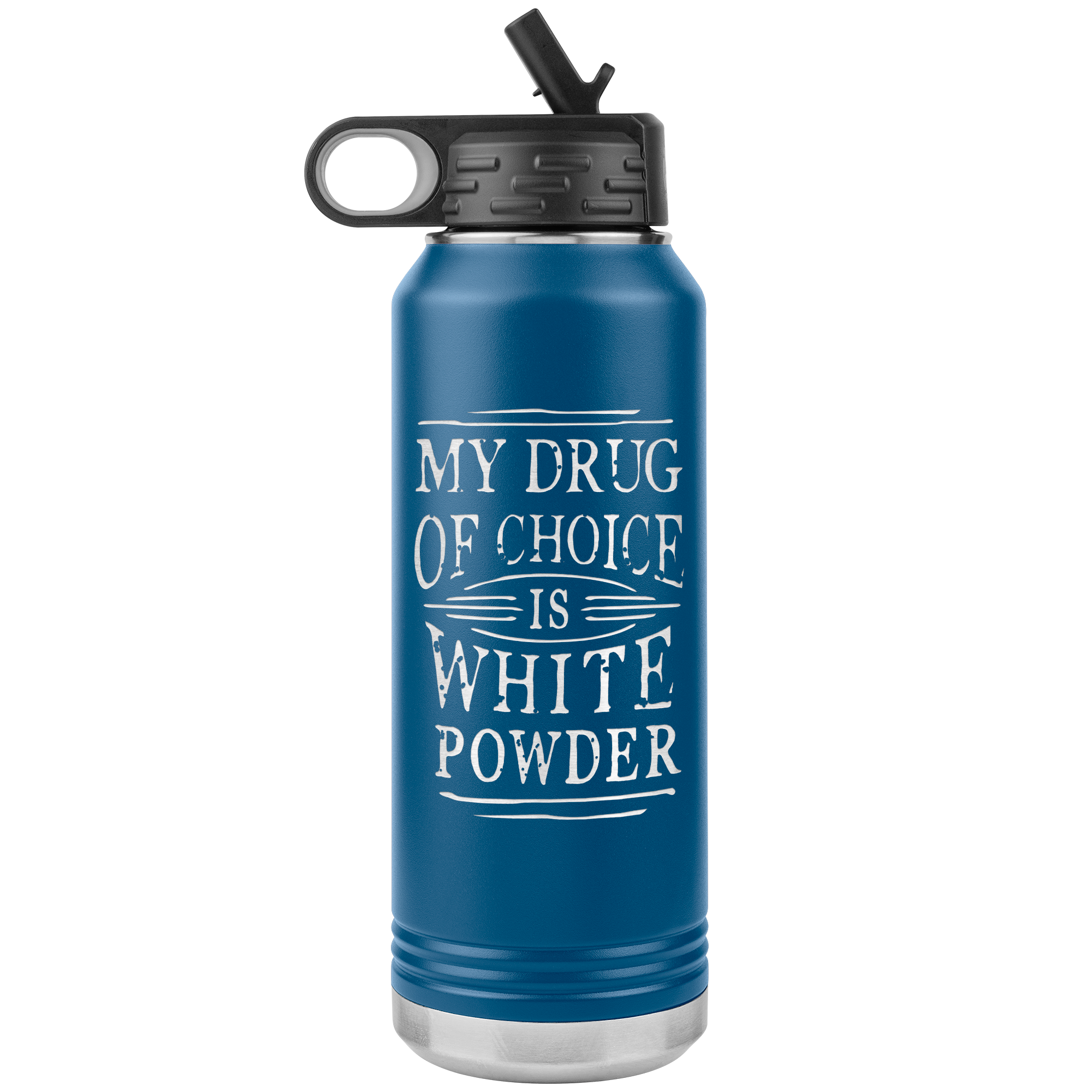 My Drug Of Choice Is White Powder 32oz Water Bottle Tumbler
