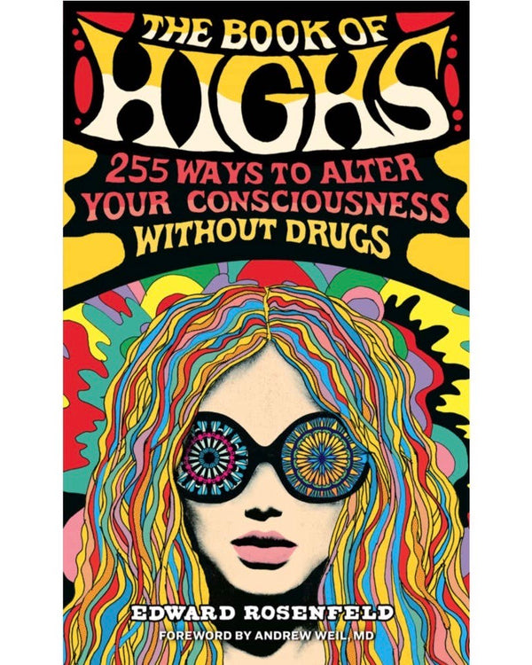 Book of Highs: 255 Ways to Alter Your Consciousness Without Drugs