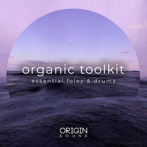 Organic Toolkit - Essential Foley & Drums