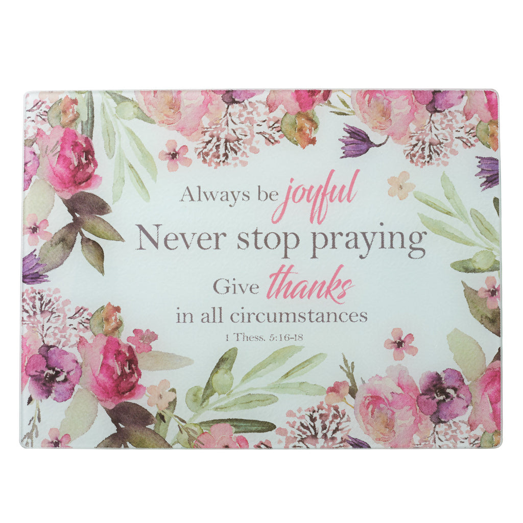Always Be Joyful - 1 Thessalonians 5:16-18 - Large Glass Cutting Board