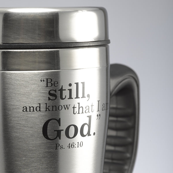 Be Still And Know - Psalm 46:10 - Stainless Steel Travel Mug