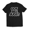 GOT BIG BIG JUGS T SHIRT
