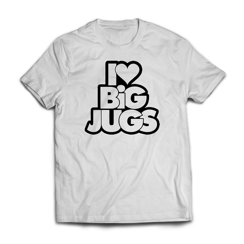 I LOVE BIG JUGS T SHIRT