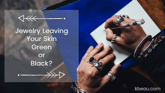 Jewelry Leaving your Skin Green or Black?