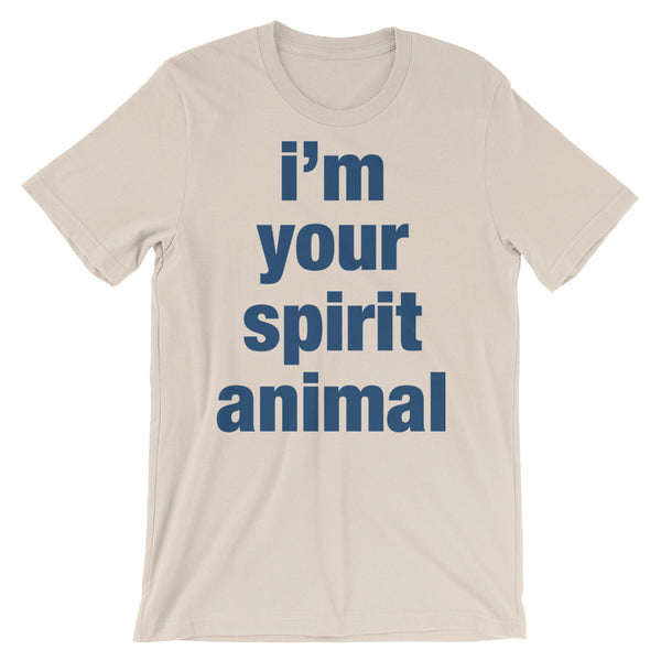 I'm Your Spirit Animal Tee (unisex)