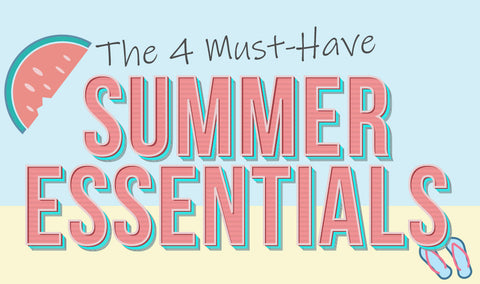 The 4 Must-Have Summer Essentials