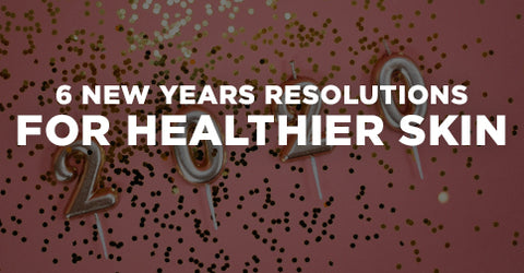 6 New Years Resolutions for Healthier Skin