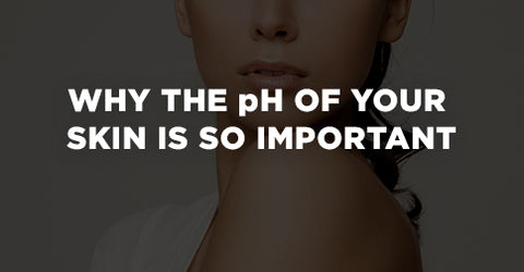 Why the pH of Skin is So Important