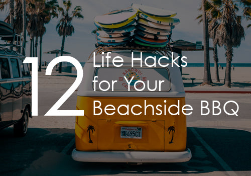 12 Life Hacks for Your Beachside BBQ