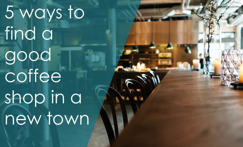 5 ways to find a good coffee shop in a new town