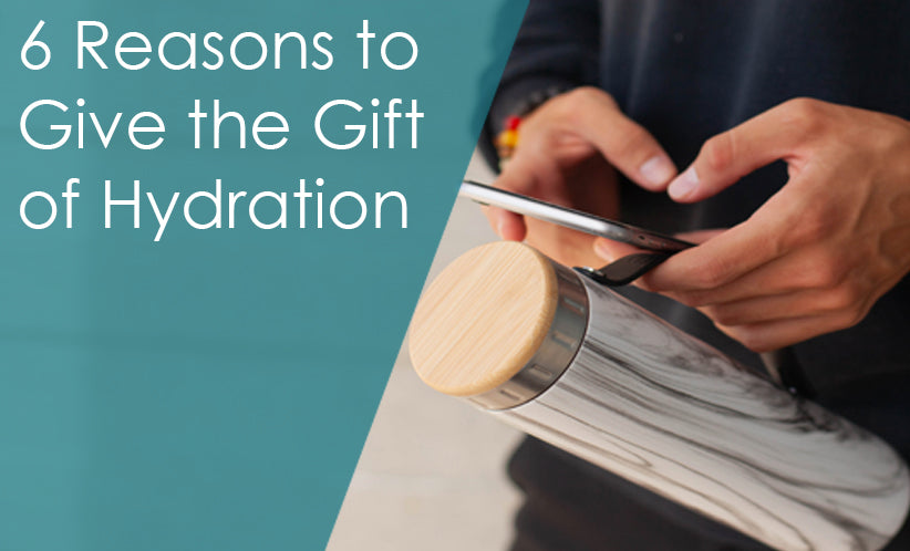 6 Reasons to Give the Gift of Hydration