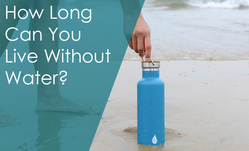 How Long Can You Live Without Water?
