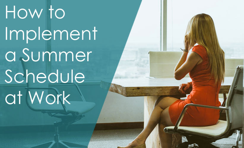 How to Implement a Summer Schedule at Work