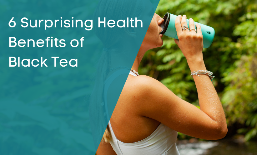 6 Surprising Health Benefits of Black Tea